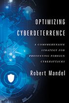 Optimizing Cyberdeterrence - A Comprehensive Strategy for Preventing Foreign Cyberattacks, by Robert Mandel