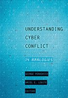 Understanding Cyber Conflict, by George Perkovich and Ariel E. Levite