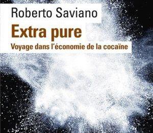 Extra Pure : Voyage dans l'économie de la cocaïne - Roberto Saviano