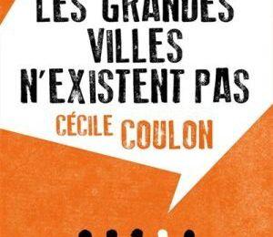 Cécile Coulon, Les grandes villes n'existent pas, essai, 90 pages, Seuil, Raconter la vie, janvier 2015, 7,90 € ****