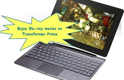 Convert Blu-ray movies to Transformer Prime - Foxreal 2011 Christmas Promotional items