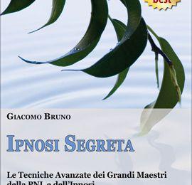 Ipnosi Segreta™ Le Tecniche Avanzate dei Grandi Maestri della PNL e dell'Ipnosi