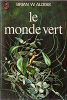 Le monde vert [Le monde vert] (1961, Hothouse / The long afternoon of Earth) de ALDISS Brian W. [Fix-Up]