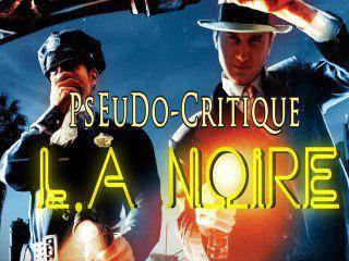 La Pseudo-Critique de L.A Noire :