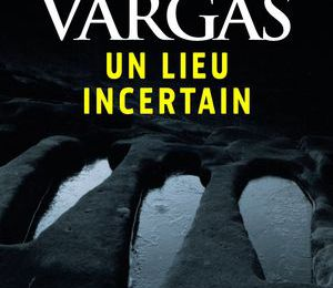 Un Lieu Incertain - Fred Vargas