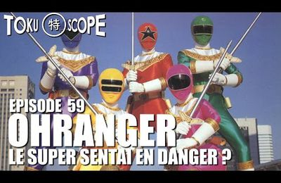 TOKU SCOPE # 59 : OHRANGER: LE SUPER SENTAI EN DANGER ?