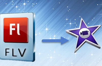 Import FLV to iMovie: Convert FLV to iMovie on Mac