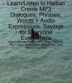 Learn/Listen to Haitian Creole MP3 Dialogues, Phrases, Words, Audio Expressions, Sayings...