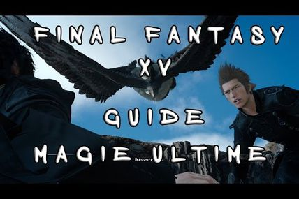 Tuto / Final Fantasy 15 : Comment obtenir la magie ultime !