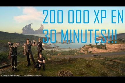 Glitch / Final Fantasy 15 : avoir 200 000 XP en 30 min!