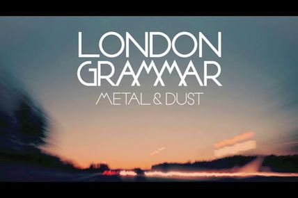 London Grammar, If you wait : Le métal et la poussière.