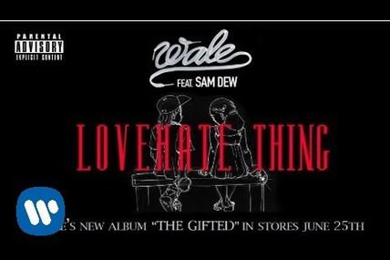 Wale -Love Hate Thing Ft. Sam Dew:...