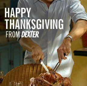 Thanksgiving and Dexter....