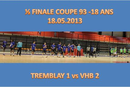 -18M TREMBLAY vs VHB (1/2 finale Coupe 93 - 18.05.2013)