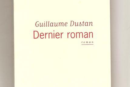 Dernier roman. Guillaume Dustan