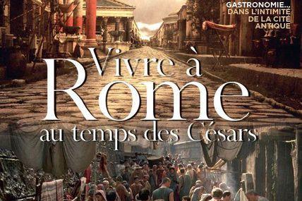 Avril 2013: Les Cahiers de Science & Vie - Vivre à Rome au temps des Césars - Sexe, Religion, Travail, Loisirs, Politique, Gastronomie