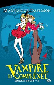 Queen Betsy, tome 3 : Vampire et complexée - Mary Janice Davidson