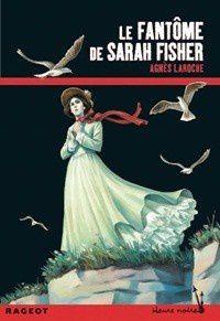 Le fantôme de Sarah Fisher / Agnès Laroche