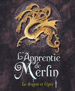 L'apprentie de Merlin, tome 1 : Le dragon et l'épée, de Fabien Clavel