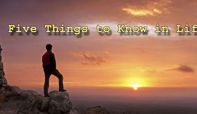 5 Things everyone should Know about Life