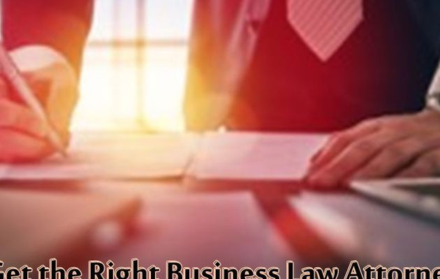Get the Right Business Law Attorney