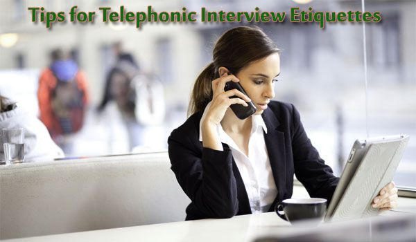 Tips for Telephonic Interview Etiquettes