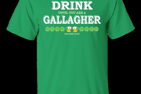 Shameless Drink Until You Are A Gallagher Shirt