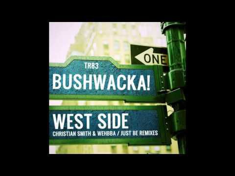 Bushwacka! & Just Be - West Side (Christian Smith & Wehbba Remix)
