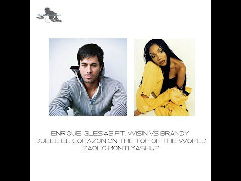 Enrique Iglesias Ft. Wisin Vs Brandy - Duele el corazon on the top of the world - Paolo Monti mashup