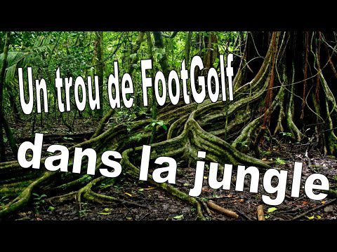Un trou de FootGolf dans la jungle