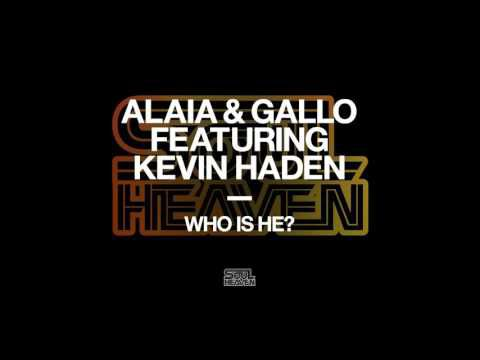 Alaia & Gallo featuring Kevin Haden 'Who Is He?'