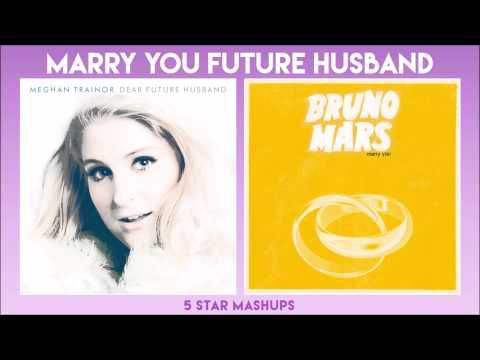 MASHUP #22: Dear Future Husband / Marry You (Bruno & Meghan Trainor)