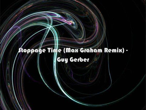 GUY GERBER - STOPPAGE TIME (MAX GRAHAM REMIX)