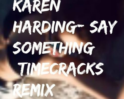 Karen Harding-Say Something [TimeCracks Remix]