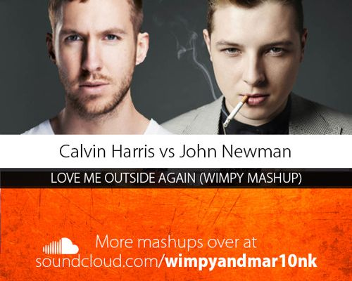 Calvin Harris Vs John Newman - Love Me Outside Again (Wimpy Mashup)