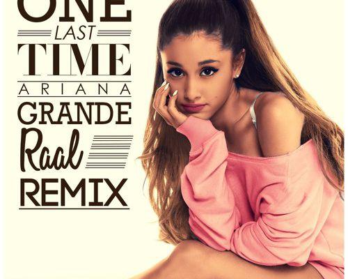 Ariana Grande - One Last Time (Raal Remix)