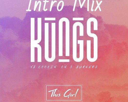 Kungs Vs. Cookin On 3 Burners - This Girl (Alex Tié Intro)