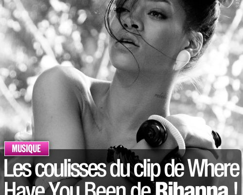 Les coulisses du clip Where Have You Been de Rihanna !