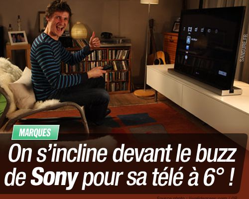 On s'incline devant le buzz de Sony pour sa télé à 6° !