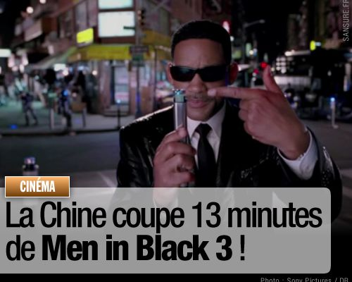 La Chine coupe 13 minutes de Men in Black 3 !