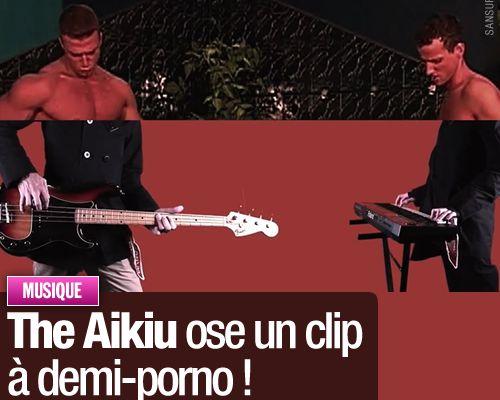The Aikiu ose un clip à demi-porno !