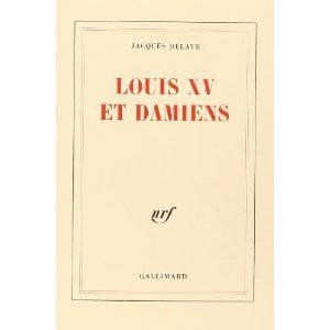 Louis XV et Damiens de Jacques Delaye