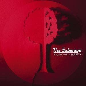 The Subways - Young For Eternity (2004)