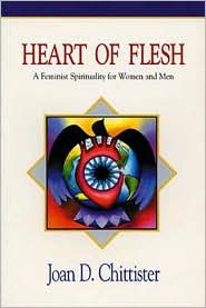 Joan Chittister / Heart of Flesh. A Feminist Spirituality for Women and Men, 1997.