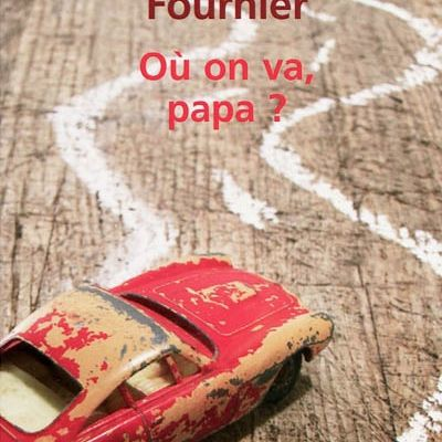 Où on va Papa ? - Jean Louis Fournier