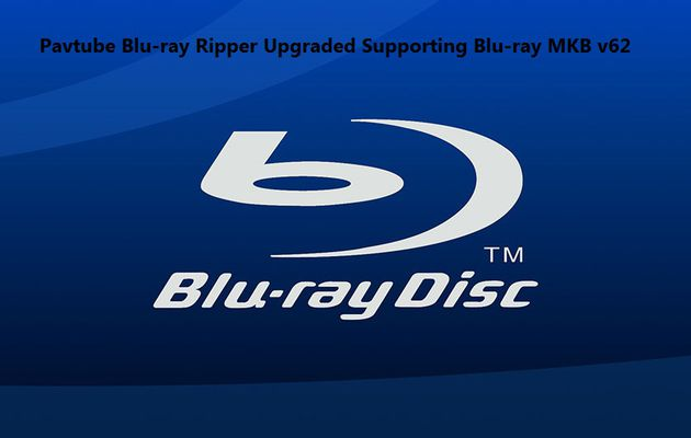 Pavtube Blu-ray Ripper Upgraded Supporting Blu-ray MKB v62