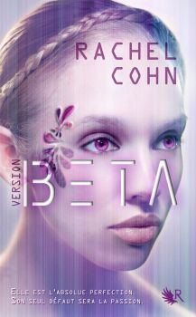 Version Beta, tome 1 - Rachel Cohn