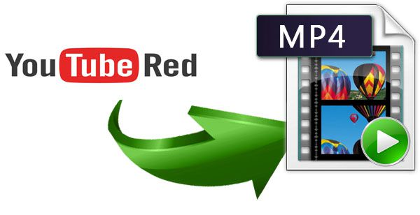 Best Solution to Download YouTube Red to MP4 With High Quality