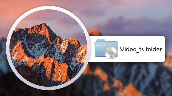 How to open and play VIDEO_TS files on MacOS Sierra?