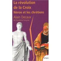 Alain Decaux - La révolution de la Croix, Néron et les chrétiens